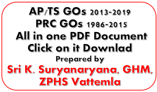 AP/TS GOs 2013-2019 and PRC GOs 1986-2015 All in one PDF Document Click on it Downlad Prepared by Sri K. Suryanaryana, GHM, ZPHS Vattemla