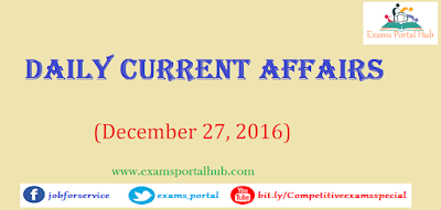 Current affairs : December 27, 2016 for all competitive exams