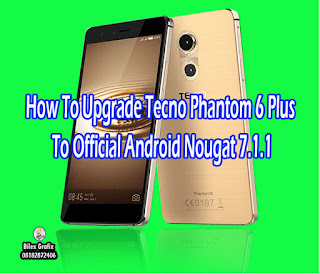 How To Upgrade Tecno Phantom 6 Plus To Official Android Nougat 7.1.1