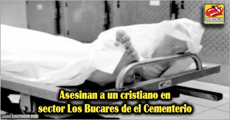 Asesinan a un cristiano en sector Los Bucares de el Cementerio