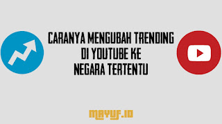Cara Mengubah Trending YouTube Ke Negara Lain Terbaru
