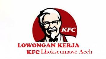Lowongan kerja KFC Lhokseumawe Aceh