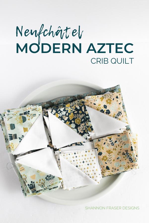 Half Square Triangles | Neufchâtel Modern Aztec Crib Quilt | Shannon Fraser Designs #modernbabyquilt #quilts #babyquilt #hst #halfsquaretriangles