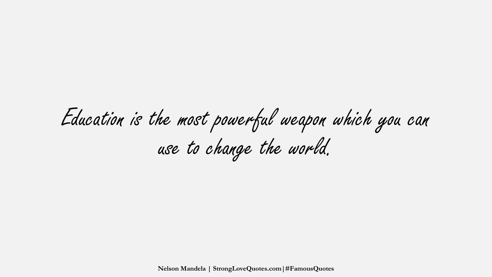 Education is the most powerful weapon which you can use to change the world. (Nelson Mandela);  #FamousQuotes