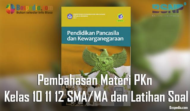 Pembahasan Materi PKn Kelas 10 11 12 SMA/MA dan Latihan Soal