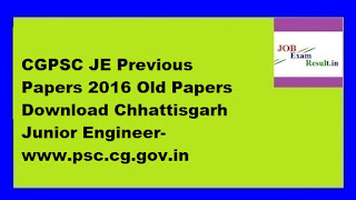 CGPSC JE Previous Papers 2016 Old Papers Download Chhattisgarh Junior Engineer-www.psc.cg.gov.in