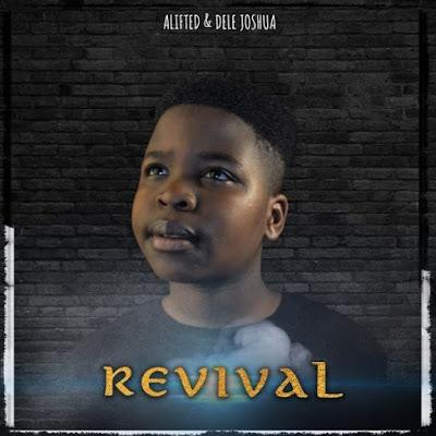 [Music + Video] Alifted & Dele Joshua – Revival