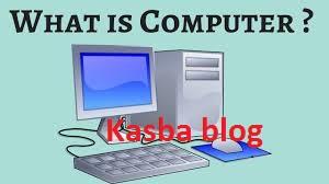 What is computer, basic information in Hindi - kasba Blog