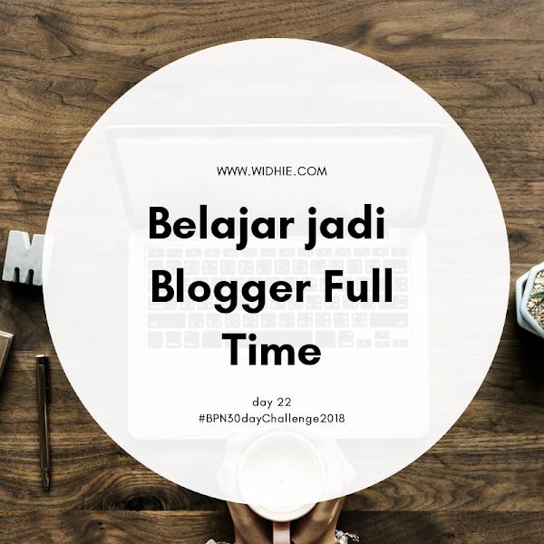 Belajar Jadi Blogger Full Time