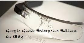 Occhiali Smart Enterprise Edition di Goolgle Glass