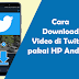 Cara Download Video Twitter Android