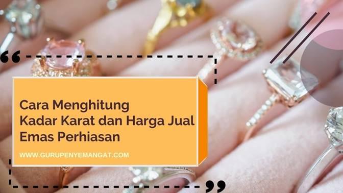 Cara Menghitung Kadar Karat dan Harga Jual Emas Perhiasan