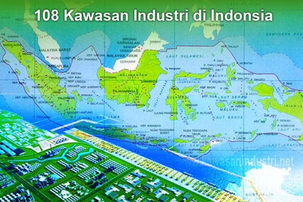 Daftar Nama Lokasi 108 Kawasan Industri di Indonsia