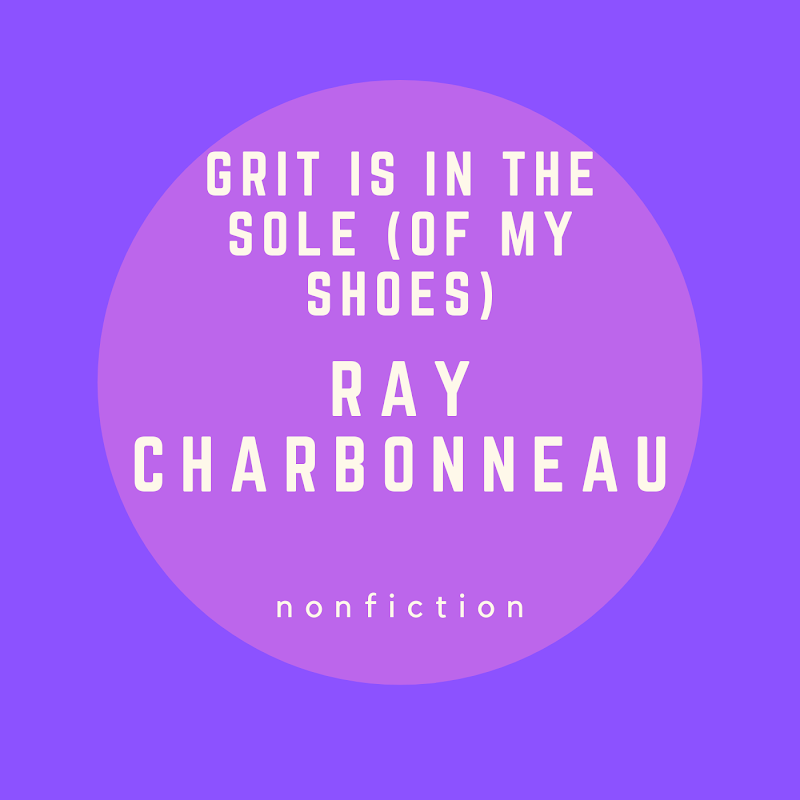 Grit is in the Soul (of my shoes)