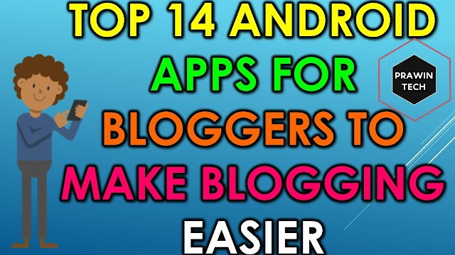 Top 14 Android Apps For Bloggers To Make Blogging Easier For Bloggers In Telugu |  PrawinTech Blogger