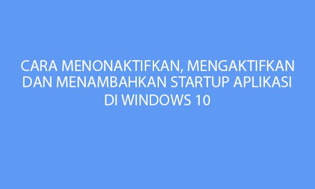 Cara Disable/Enable dan Menambahkan Startup Aplikasi di Windows 10