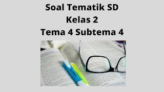 Kunci Jawaban Soal Tematik SD Kelas 2 Tema 4 Subtema 4