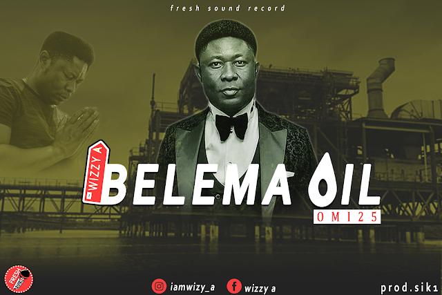 [AUDIO] Wizzy A - Belema Oil (prod. Sik1)