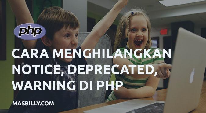 Cara Menghilangkan Notice Undefined, Deprecated, Warning di PHP
