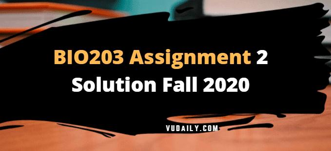 BIO203 Assignment No 2 Solution Fall 2020