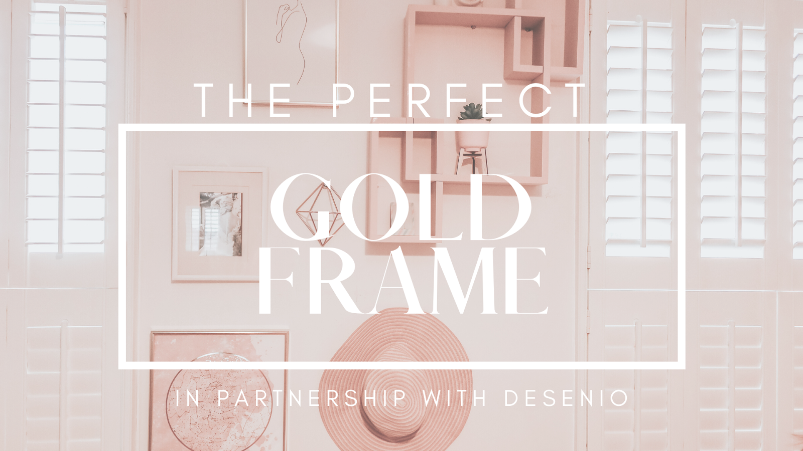 feature wall in bedroom with desenio gold frames and customised wall prints of a woman sketch, wedding pic and a pink shelf
