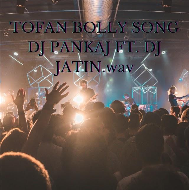 TOFAN BOLLY SONG DJ PANKAJ FT. DJ JATIN.wav