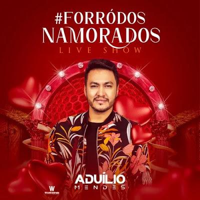 Aduílio Mendes - Live Forró dos Namorados - Julho - 2020