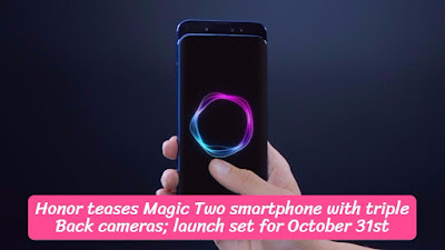 Honor teases Magic Two smartphone with triple Back cameras; launch set for October 31st