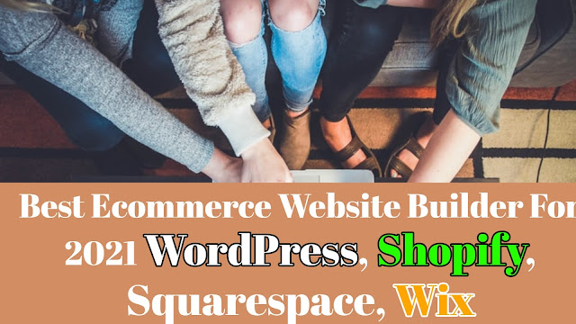 Best Ecommerce Website Builder For 2021 | WordPress, Shopify, Squarespace, Wix