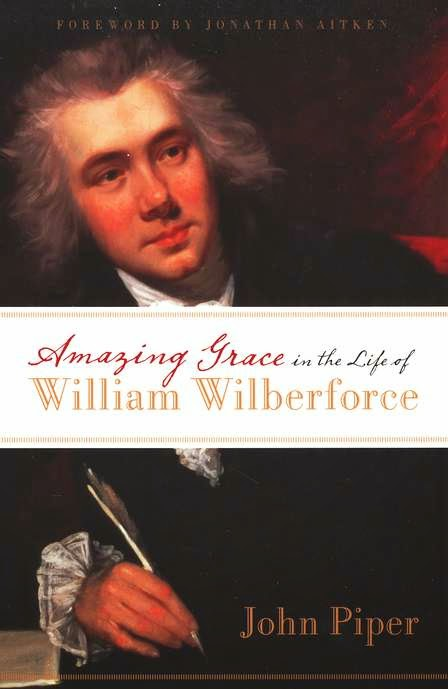 John Piper-Amazing Grace In The Life Of William Wilberforce-