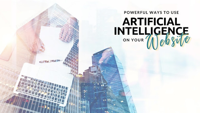 Powerful Ways To Use Artificial Intelligence On Your Website