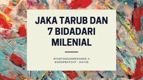 Tantangan Pekan 4 #ODOP Batch 7: Jaka Tarub dan 7 Bidadari Milenial