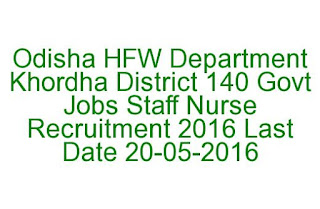 Odisha HFW Department Khordha District 140 Govt Jobs Staff Nurse Recruitment 2016 Last Date 20-05-2016