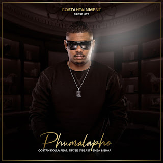 Costah Dolla – Phumalapho (feat. Tipcee, Emza, Bhar & Beast) ( 2019 ) [DOWNLOAD]