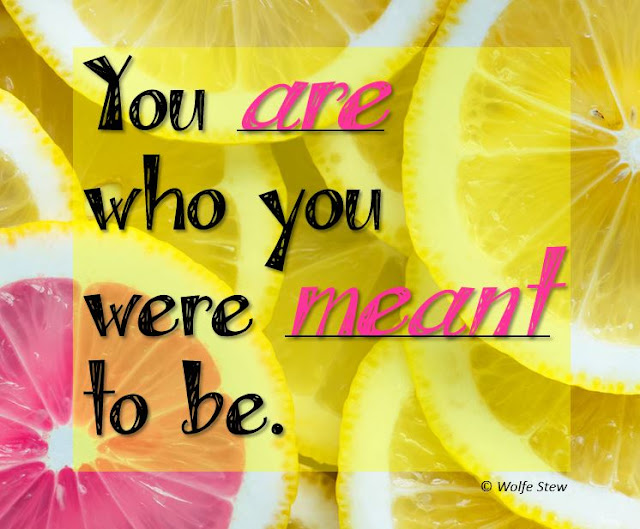 You, yes, you, were created the way you are for a reason.