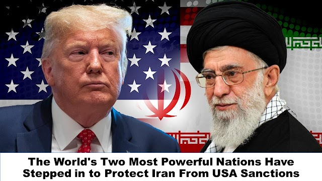 The World's Two Most Powerful Nations Have Stepped in to Protect Iran From USA Sanctions