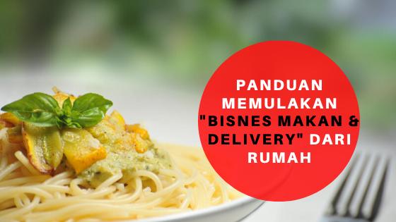Panduan Memulakan Bisnes Makan & Delivery Dari Rumah