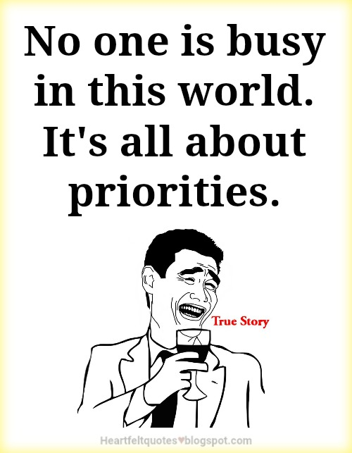 No One Is Busy In This World Its All About Priorities Heartfelt