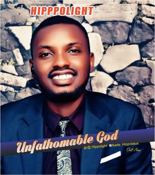 GOSPEL MUSIC: Hippolight - Unfathomable God