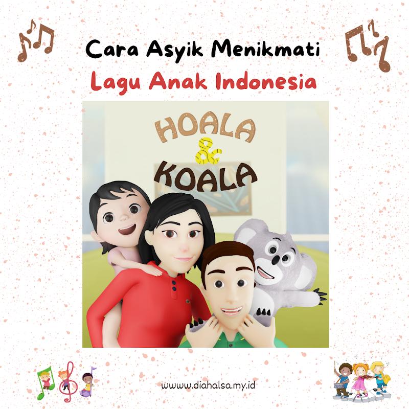 Cara Asyik Menikmati Lagu Anak Indonesia bersama Animasi 3D Hoala & Koala