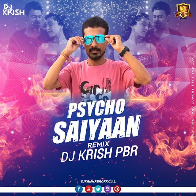 PSYCHO SAIYAAN REMIX – DJ KRISH PBR