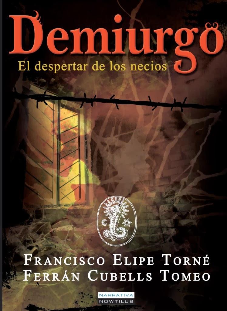 Demiurgo. El despertar de los necios - Francisco Elipe Torné y Ferrán Cubells Tomeo (2013)