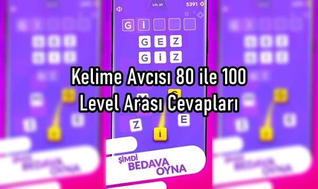 Kelime Avcısı 80 ile 100 Level Arası Cevapları