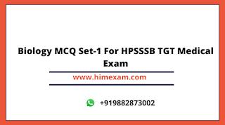 Biology MCQ Set-1 For HPSSSB TGT Medical Exam
