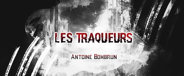 Les Traqueurs Antoine Bombrun avis lecture