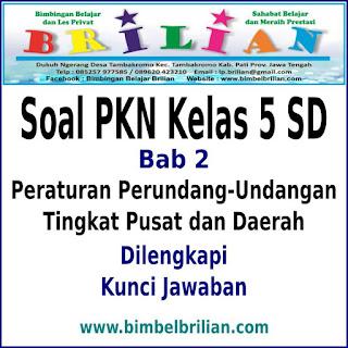 Soal PKN Kelas 5 SD Bab 2 Peraturan Perundang-Undangan Tingkat Pusat Dan Daerah Dan Kunci Jawaban