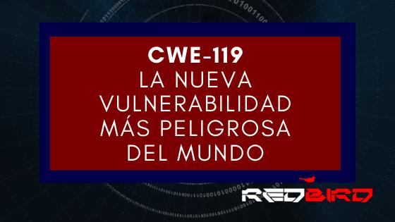 CWE-119 | La nueva vulnerabilidad más peligrosa del mundo