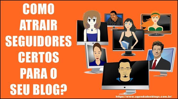 Como Atrair Seguidores Certos Para O Seu Blog?