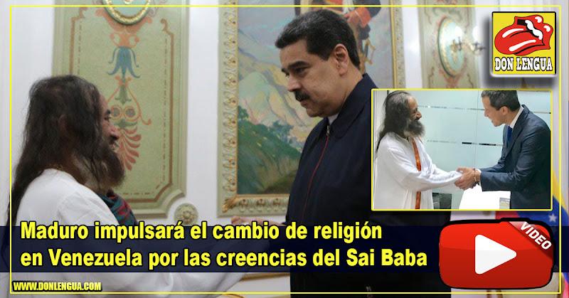 Maduro impulsará el cambio de religión en Venezuela por las creencias del Sai Baba