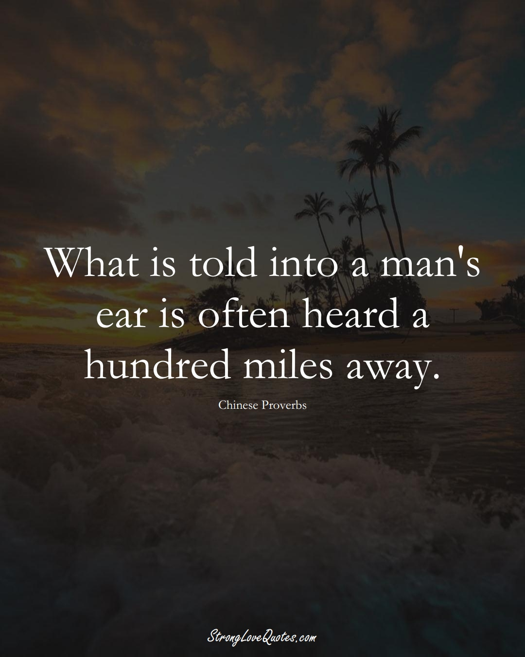 What is told into a man's ear is often heard a hundred miles away. (Chinese Sayings);  #AsianSayings